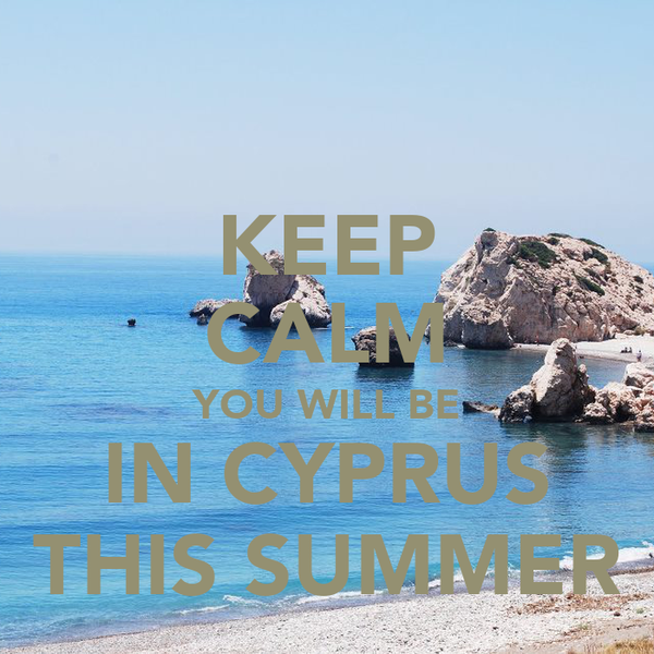 KEEP CALM YOU WILL BE IN CYPRUS THIS SUMMER