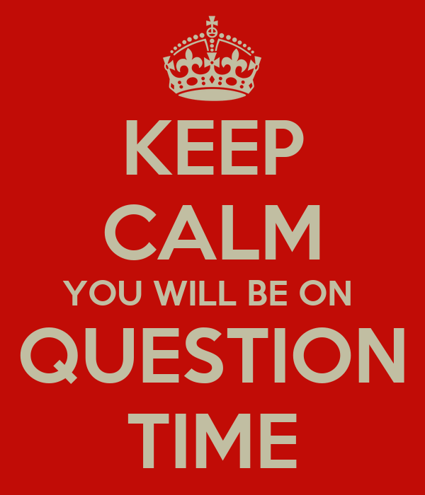 KEEP CALM YOU WILL BE ON  QUESTION TIME