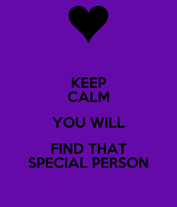 KEEP CALM YOU WILL FIND THAT SPECIAL PERSON