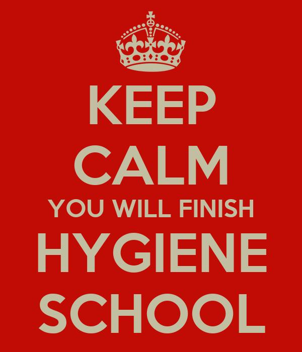KEEP CALM YOU WILL FINISH HYGIENE SCHOOL