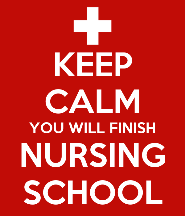 KEEP CALM YOU WILL FINISH NURSING SCHOOL