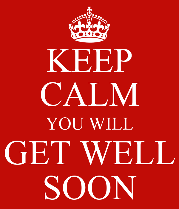 keep calm you will get well soon