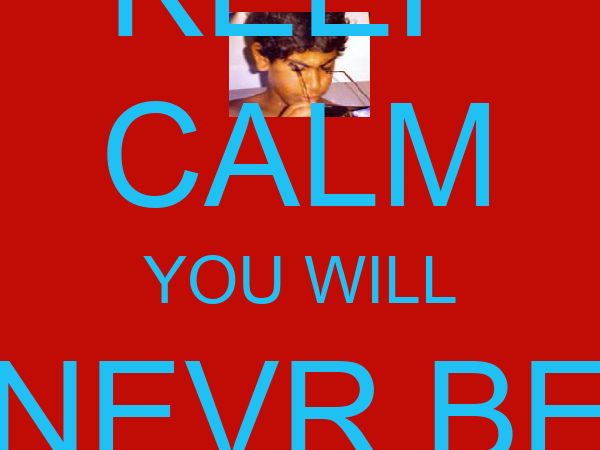 KEEP CALM YOU WILL NEVR BE PURI - J