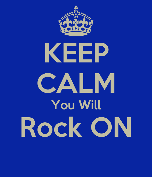 KEEP CALM You Will Rock ON