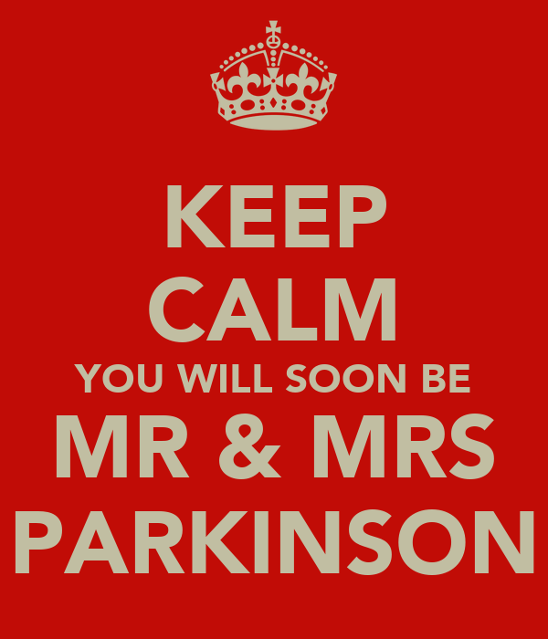 KEEP CALM YOU WILL SOON BE MR & MRS PARKINSON