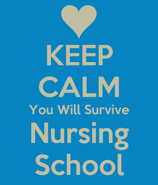 KEEP CALM You Will Survive Nursing School