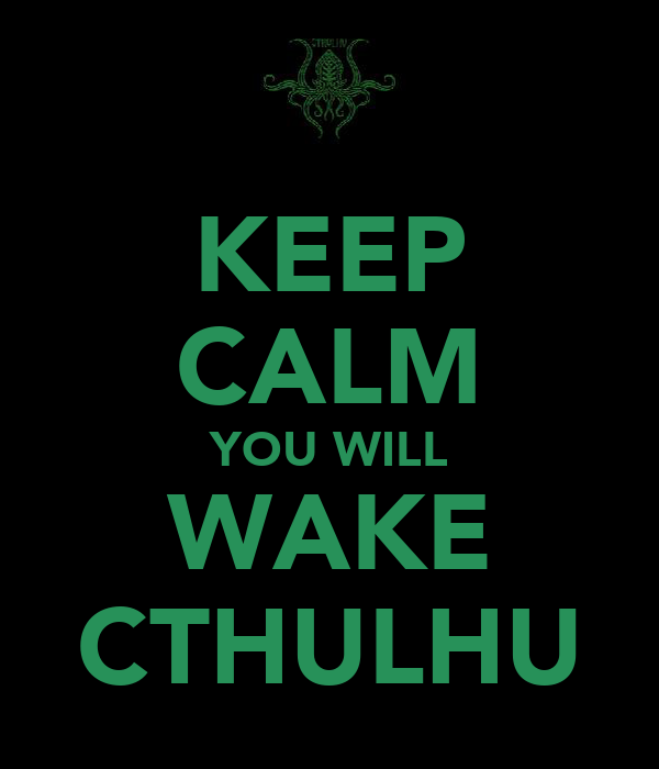 KEEP CALM YOU WILL WAKE CTHULHU