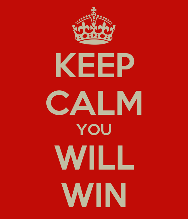 KEEP CALM YOU WILL WIN