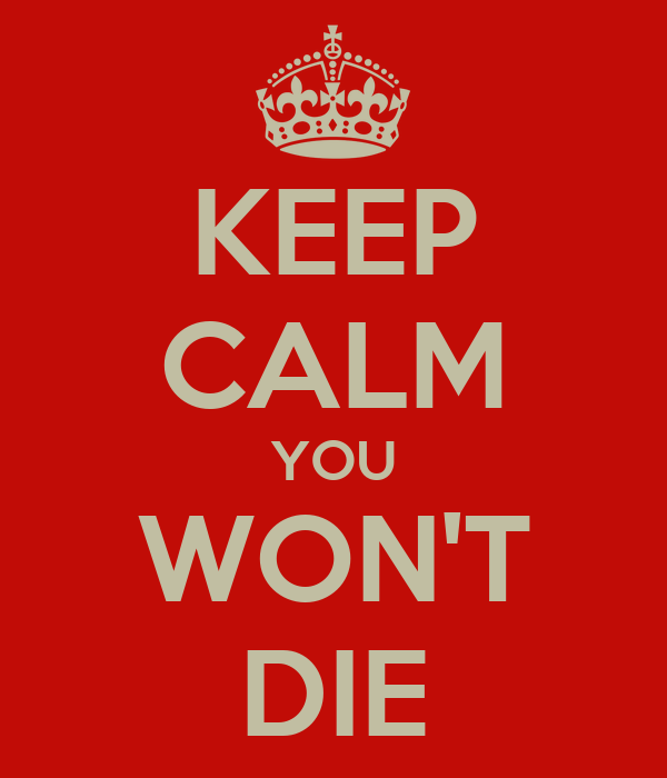 KEEP CALM YOU WON'T DIE