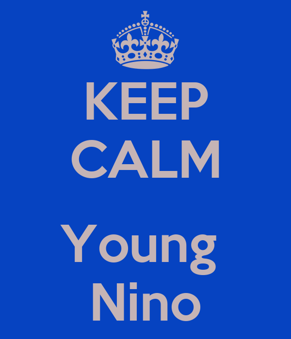 KEEP CALM  Young  Nino