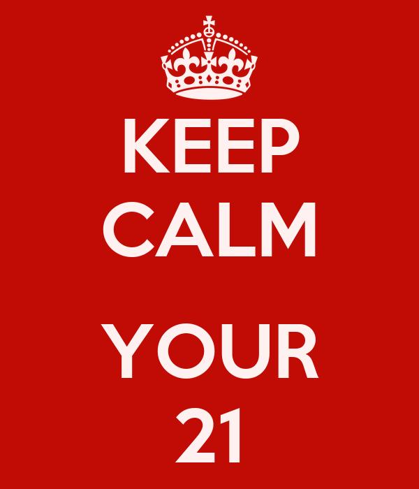 KEEP CALM  YOUR 21