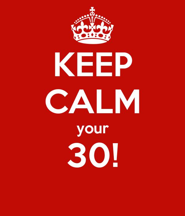 KEEP CALM your 30!