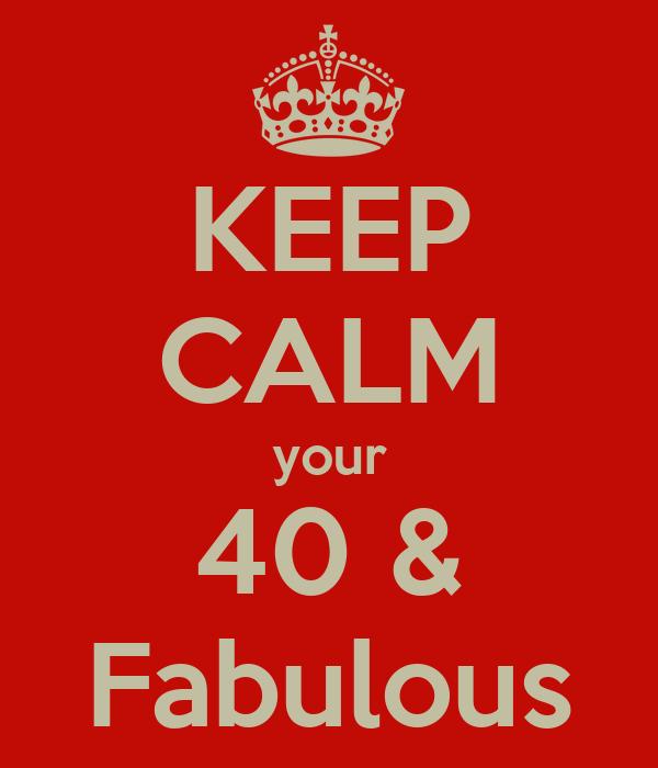 KEEP CALM your 40 & Fabulous