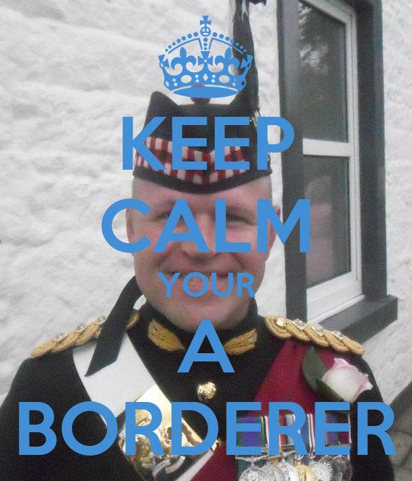 KEEP CALM YOUR A BORDERER