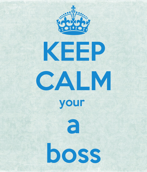KEEP CALM your  a boss