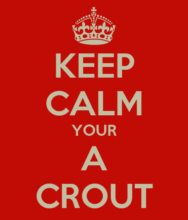 KEEP CALM YOUR A CROUT