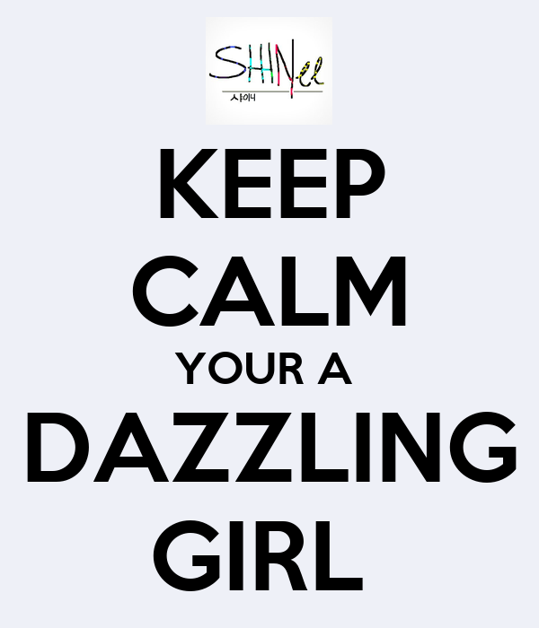 KEEP CALM YOUR A  DAZZLING GIRL