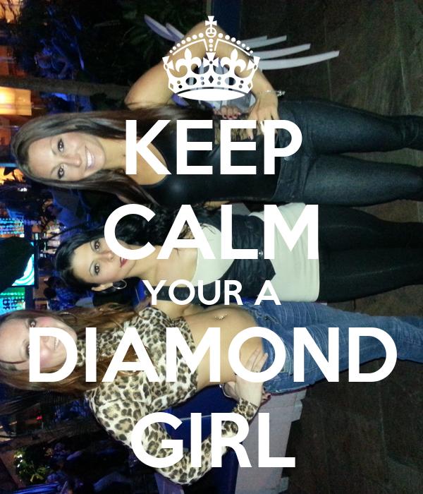 KEEP CALM YOUR A DIAMOND GIRL
