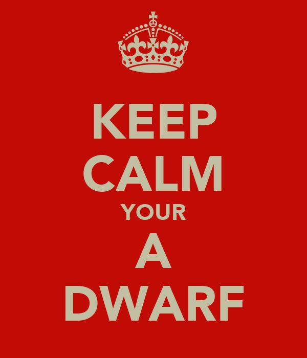 KEEP CALM YOUR A DWARF