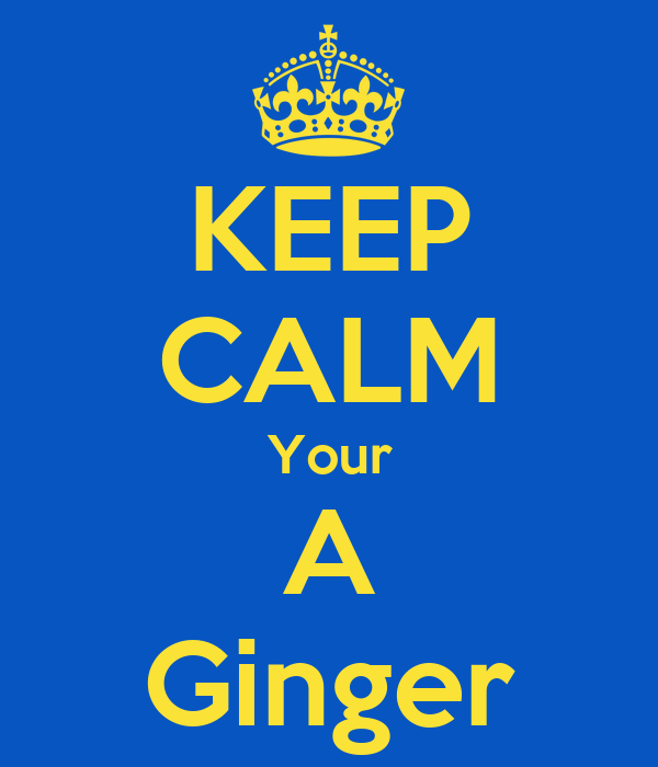 KEEP CALM Your A Ginger