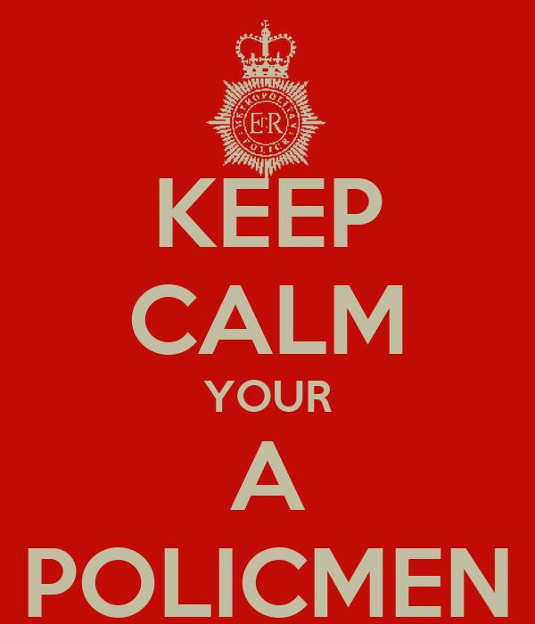KEEP CALM YOUR A POLICMEN