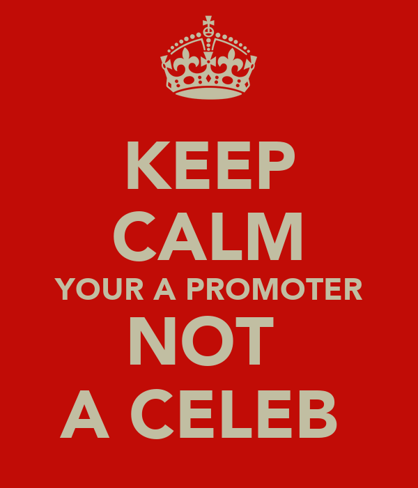 KEEP CALM YOUR A PROMOTER NOT  A CELEB