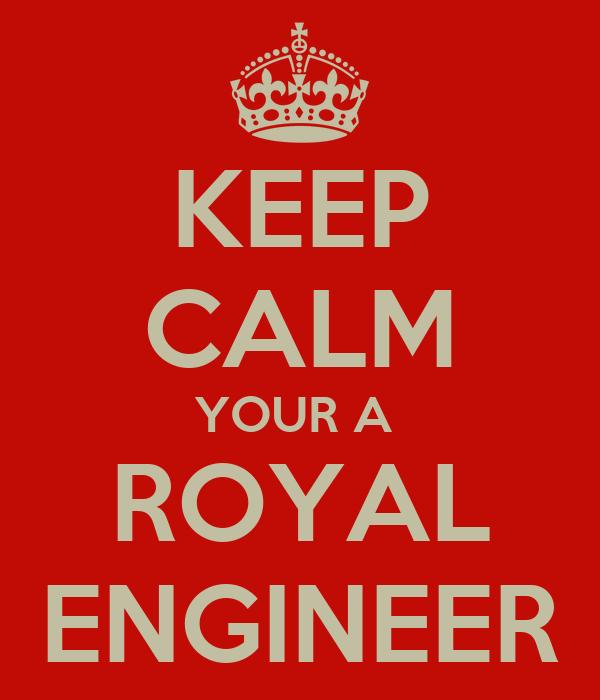 KEEP CALM YOUR A  ROYAL ENGINEER