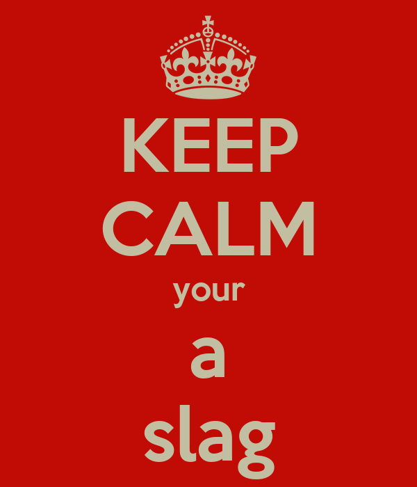 KEEP CALM your a slag