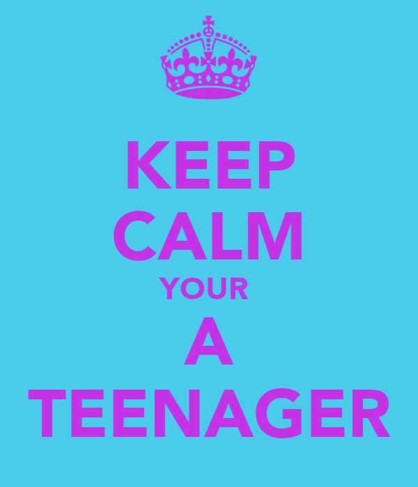 KEEP CALM YOUR  A TEENAGER