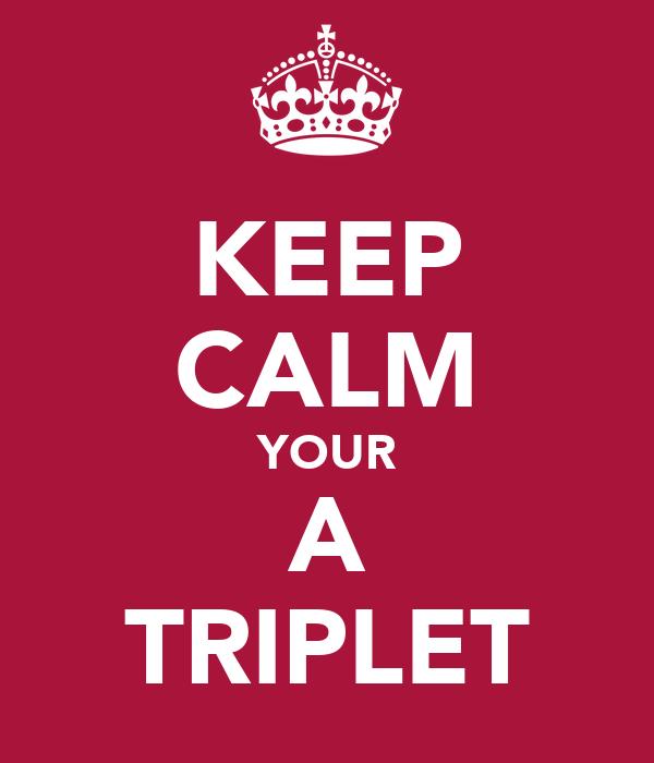 KEEP CALM YOUR A TRIPLET