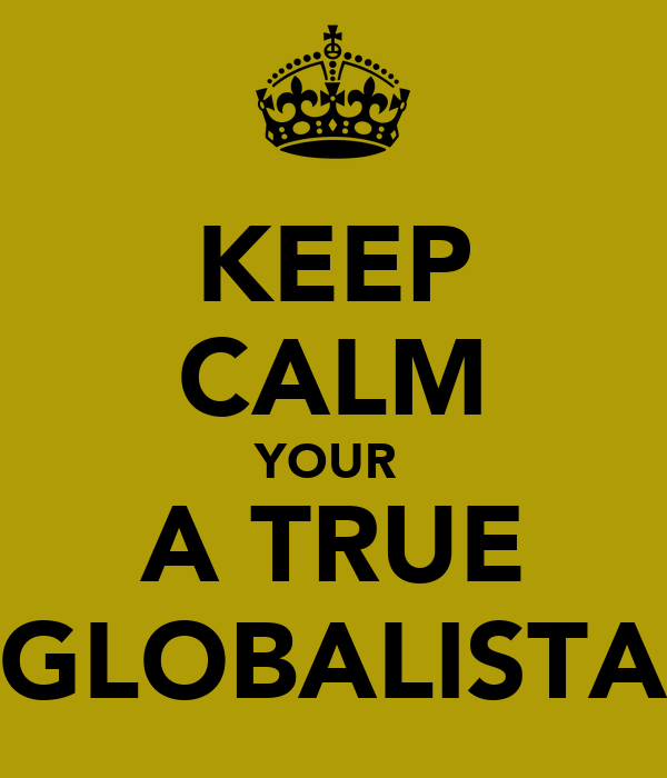 KEEP CALM YOUR  A TRUE GLOBALISTA