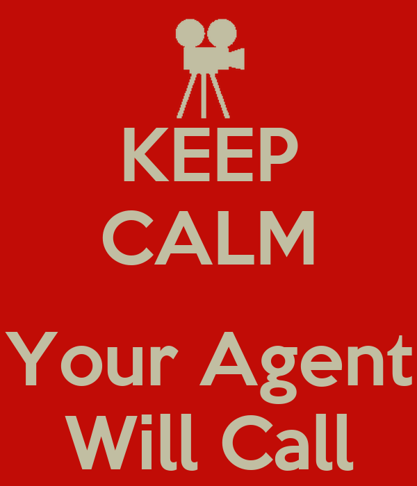 KEEP CALM  Your Agent Will Call