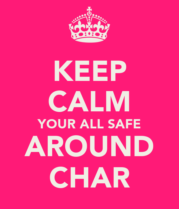 KEEP CALM YOUR ALL SAFE AROUND CHAR