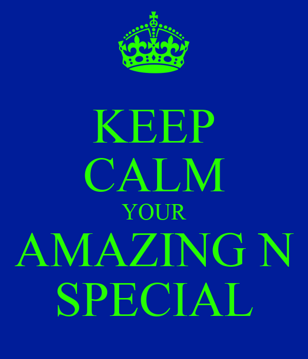 KEEP CALM YOUR AMAZING N SPECIAL
