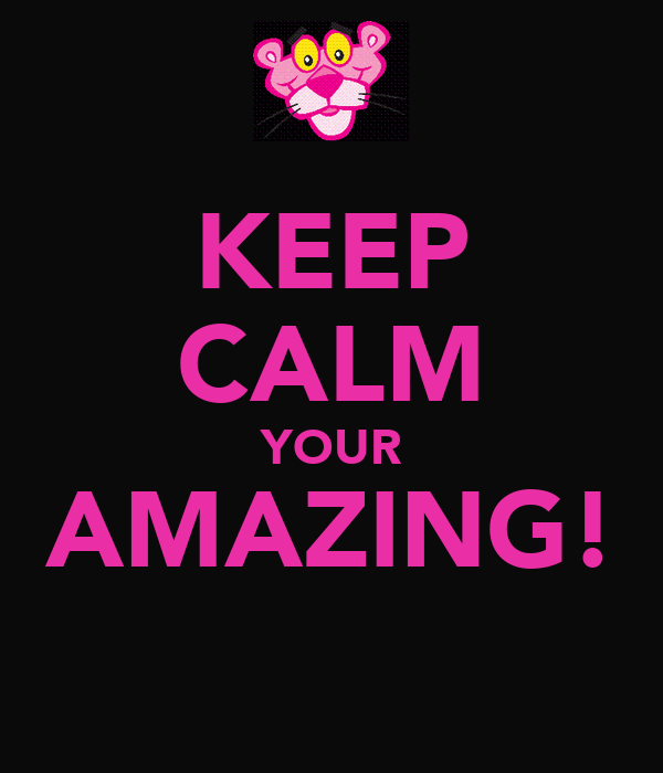 KEEP CALM YOUR AMAZING!