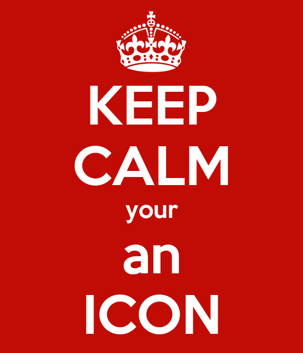 KEEP CALM your an ICON