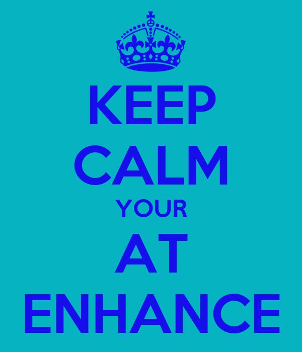 KEEP CALM YOUR AT ENHANCE