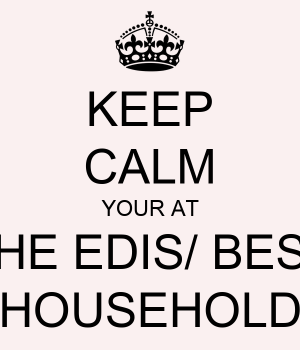 KEEP CALM YOUR AT THE EDIS/ BEST HOUSEHOLD