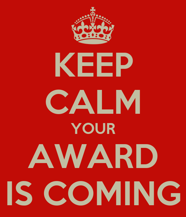KEEP CALM YOUR AWARD IS COMING