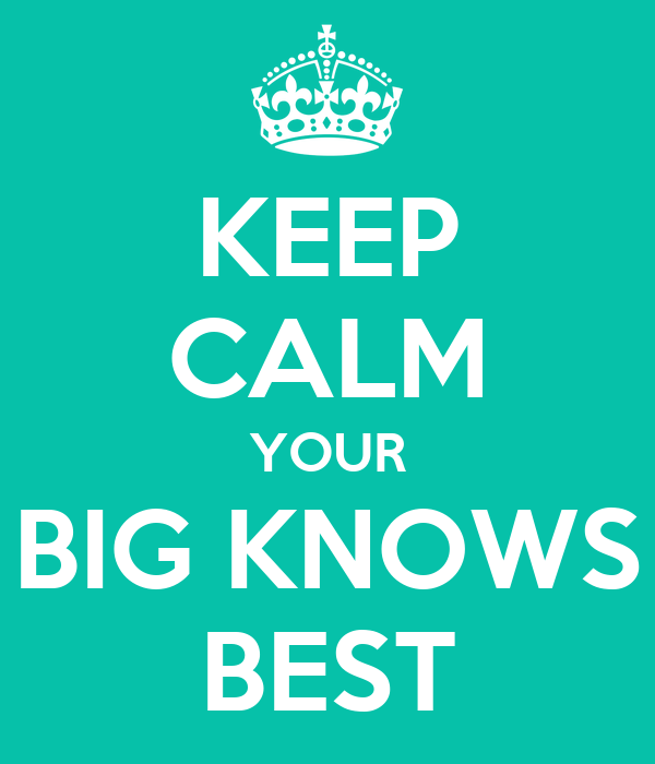 KEEP CALM YOUR BIG KNOWS BEST