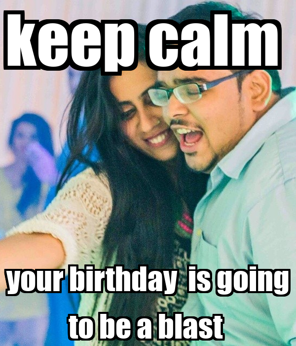 keep calm  your birthday  is going to be a blast