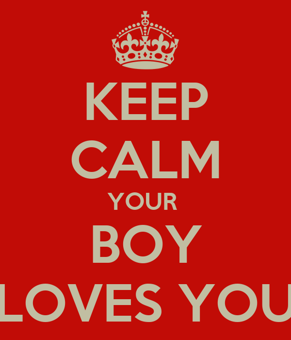 KEEP CALM YOUR  BOY LOVES YOU