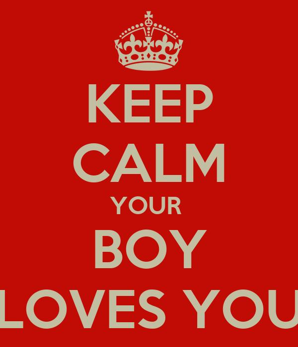 KEEP CALM YOUR  BOY LOVES YOU