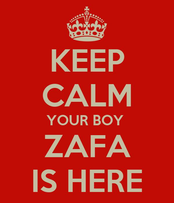 KEEP CALM YOUR BOY  ZAFA IS HERE