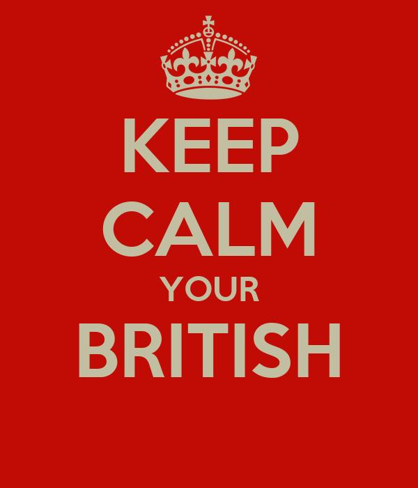 KEEP CALM YOUR BRITISH