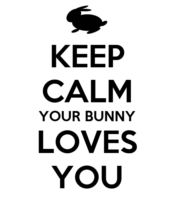KEEP CALM YOUR BUNNY LOVES YOU
