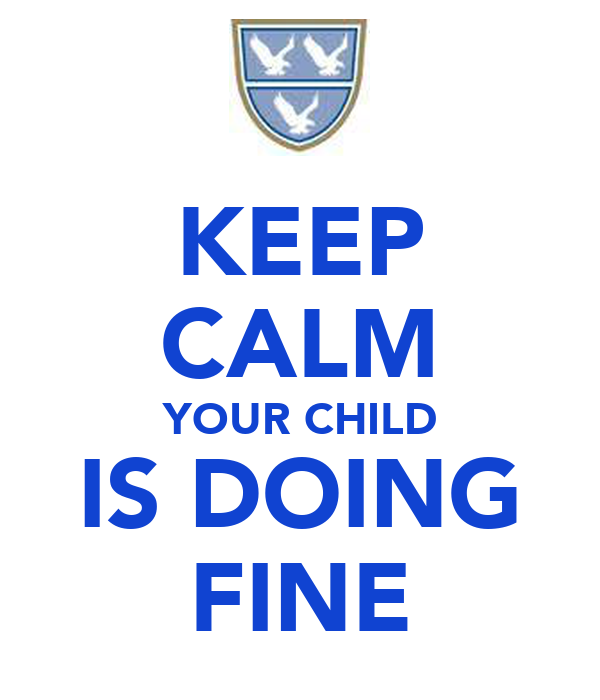 KEEP CALM YOUR CHILD IS DOING FINE