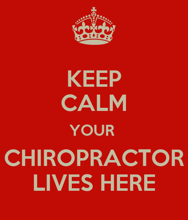 KEEP CALM YOUR  CHIROPRACTOR LIVES HERE
