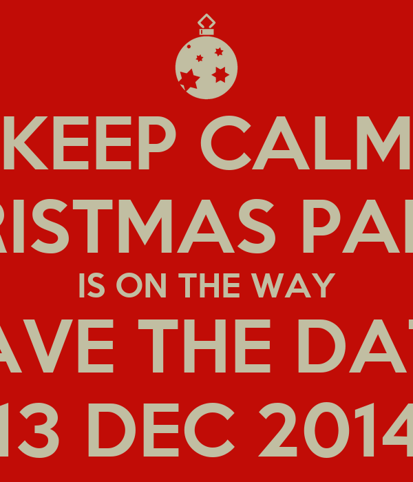 KEEP CALM YOUR CHRISTMAS PARTY INVITE IS ON THE WAY SAVE THE DATE 13 DEC 2014