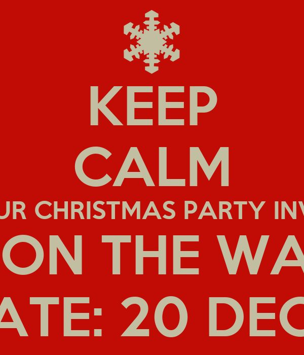 KEEP CALM YOUR CHRISTMAS PARTY INVITE IS ON THE WAY! SAVE THE DATE: 20 DECEMBER 2014